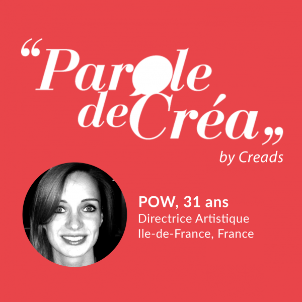 Paroles de POW, 31 ans, Directrice Artistique en Freelance